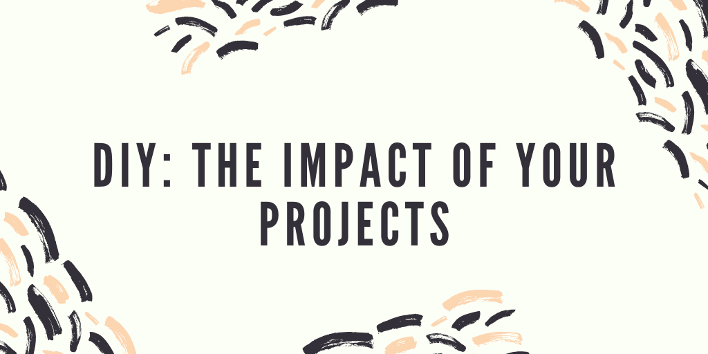DIY: The Impact of Your Projects