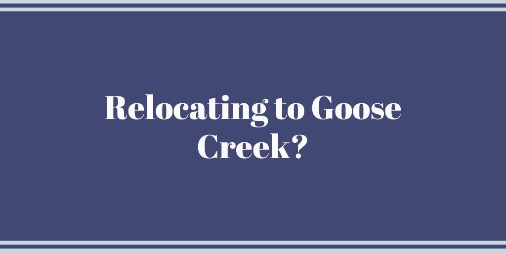 Relocating to Goose Creek?